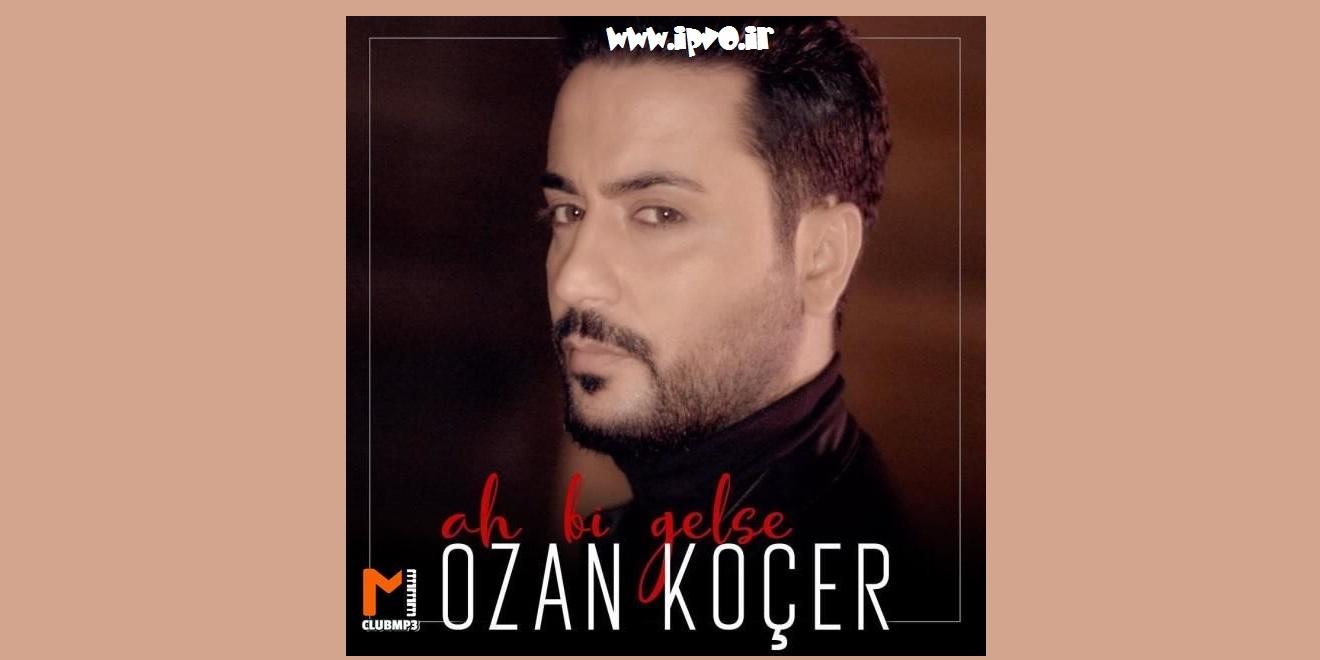 دانلود آهنگ Ozan Koçer به نام Ah Bi Gelse